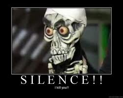 Silence, I kill you ;)